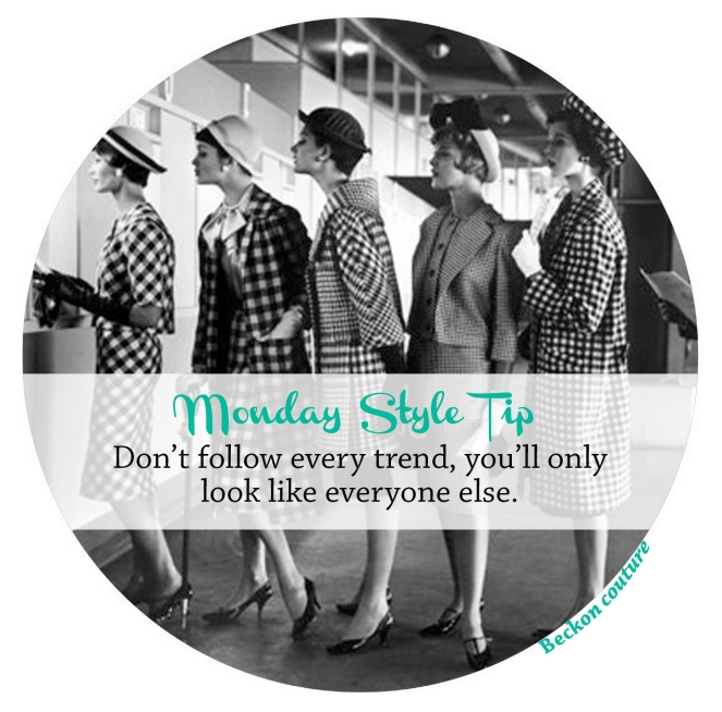 inspiration, Monday style tip, fashion, tip, advice, style, style file, beckon couture, clothing, vintage, pinup, help, style challenge, velvet decollete, trends. trendsetter, be yourself, classic style